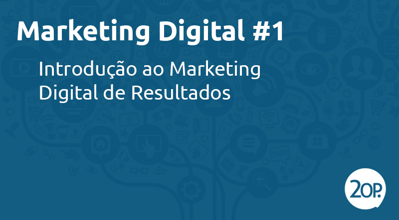Marketing Digital #1: Introdução ao Marketing Digital de Resultados