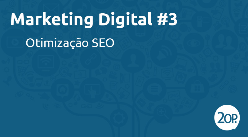Marketing Digital #3: otimização SEO