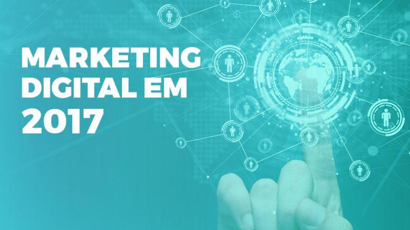 4 tendências para acompanhar a evolução do marketing digital em 2017